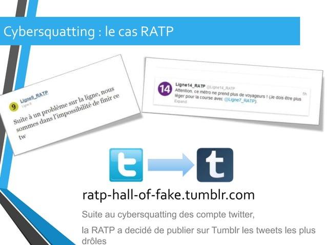 Cybersquatting : le cas RATPratp-hall-of-fake.tumblr.comSuite au cybersquatting des compte twitter,la RATP a decidé de pub...