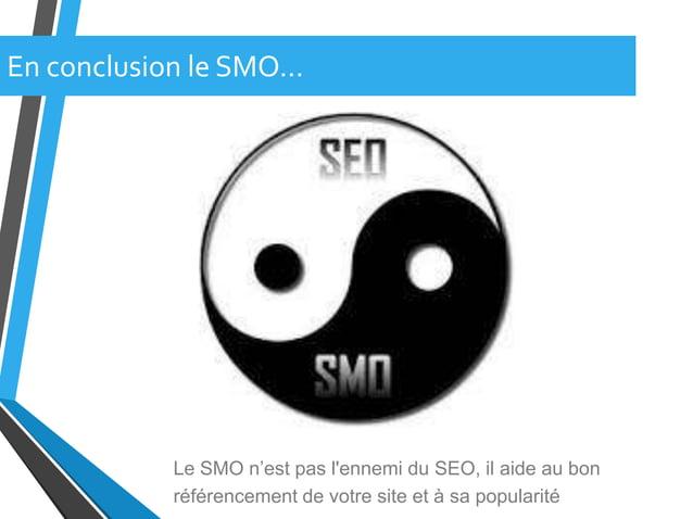 En conclusion le SMO…Le SMO n'est pas lennemi du SEO, il aide au bonréférencement de votre site et à sa popularité