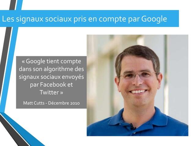 Les signaux sociaux pris en compte par Google« Google tient comptedans son algorithme dessignaux sociaux envoyéspar Facebo...
