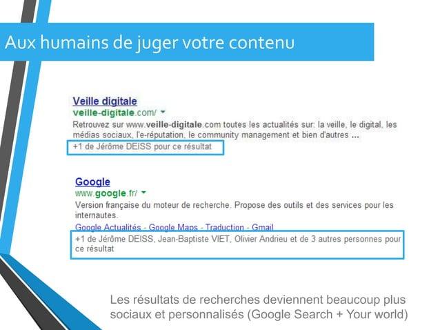 Les résultats de recherches deviennent beaucoup plussociaux et personnalisés (Google Search + Your world)Aux humains de ju...