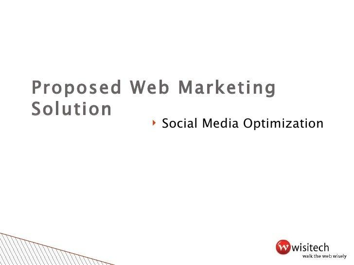 Proposed Web Marketing Solution <ul><li>Social Media Optimization </li></ul>