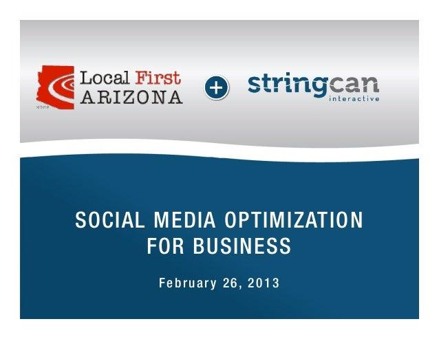 SOCIAL MEDIA OPTIMIZATION      FOR BUSINESS       February 26, 2013