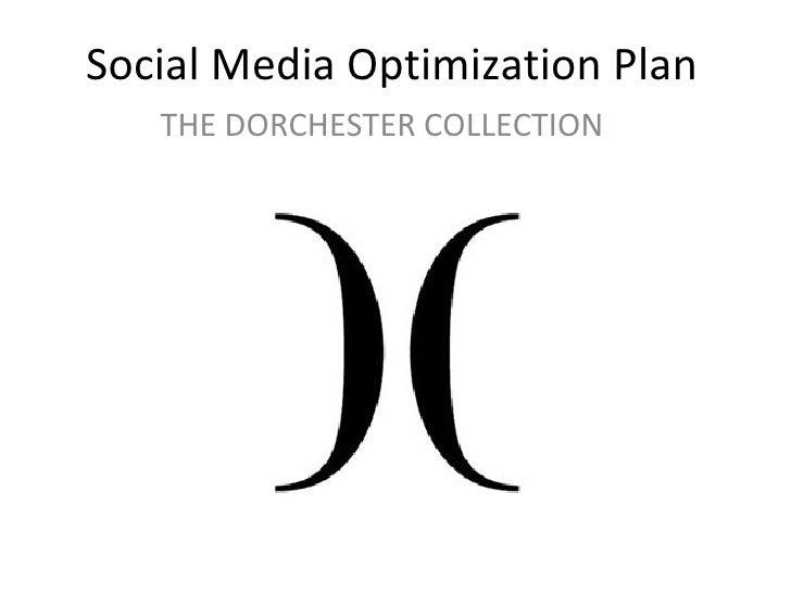 Social Media Optimization Plan THE DORCHESTER COLLECTION