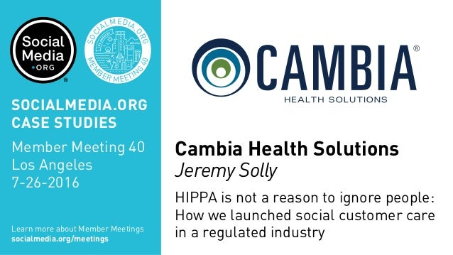 MEM BER MEETIN G 40 SOC IALMEDIA. ORG Cambia Health Solutions Jeremy Solly HIPPA is not a reason to ignore people: How we ...
