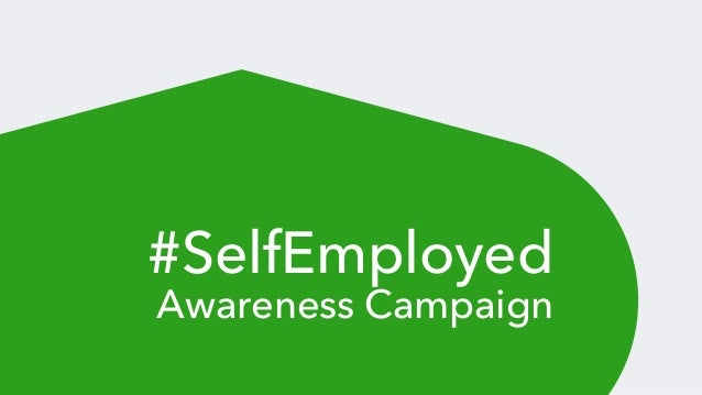 Intuit: #SelfEmployed awareness campaign, presented by Geoff Morgan Slide 2