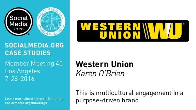 MEM BER MEETIN G 40 SOC IALMEDIA. ORG Western Union Karen O'Brien This is multicultural engagement in a purpose-driven bra...