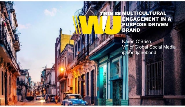 Western Union: This is multicultural engagement in a purpose-driven brand, presented by Karen O'Brien Slide 2