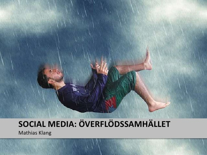 Mathias Klang<br />Social Media: Överflödssamhället<br />