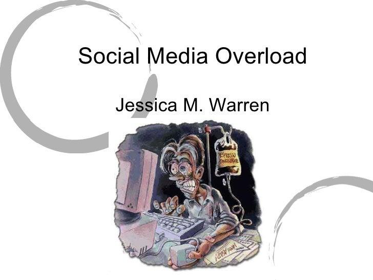 Social Media Overload Jessica M. Warren