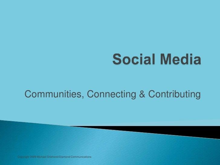 Communities, Connecting & Contributing     Copyright 2009 Michael Driehorst/Diamond Communications