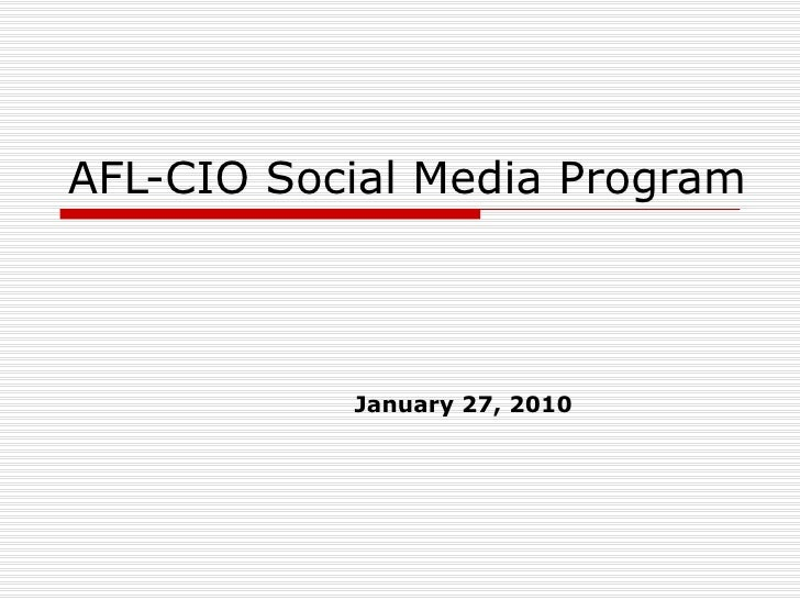 AFL-CIO Social Media Program January 27, 2010