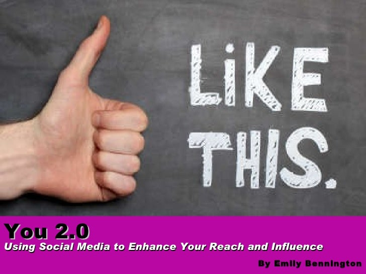 You 2.0  Using Social Media to Enhance Your Reach and Influence  By Emily Bennington