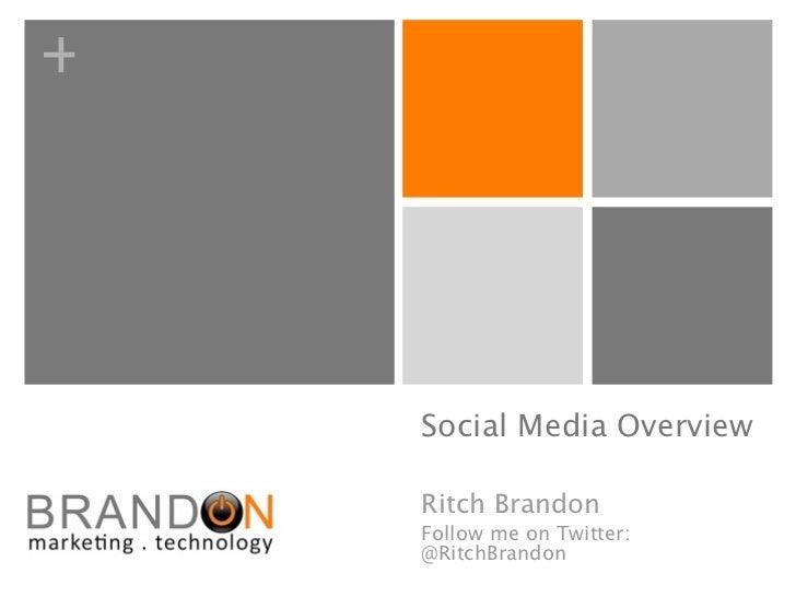 +    Social Media Overview    Ritch Brandon    Follow me on Twitter:    @RitchBrandon