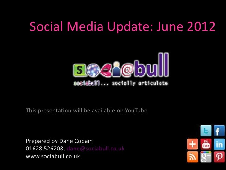 Social Media Update: June 2012                                -This presentation will be available on YouTubePrepared by D...