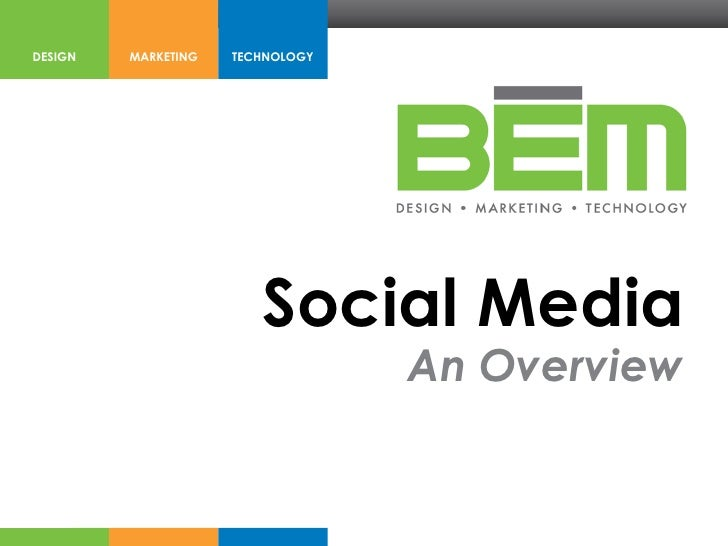 DESIGN   MARKETING   TECHNOLOGY                        Social Media                                  An Overview