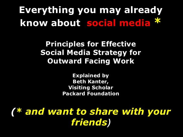 Everything you may already know about social media *<br />Principles for Effective Social Media Strategy for Outward Facin...