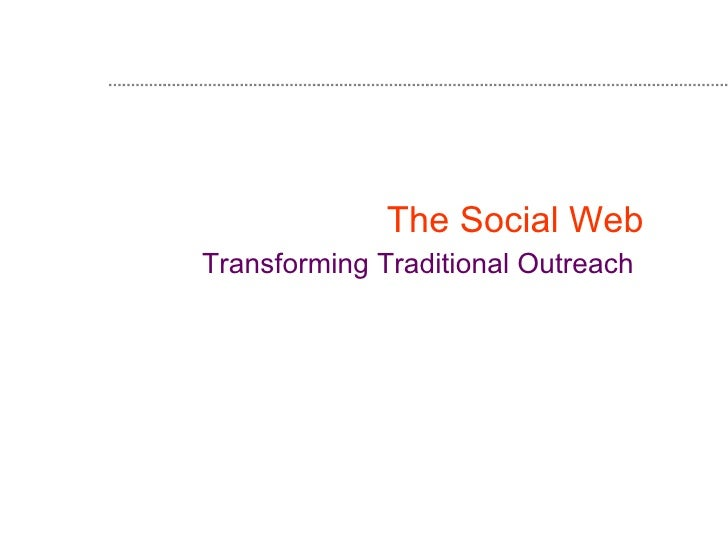 The Social Web  Transforming Traditional Outreach
