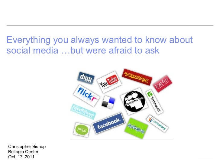 Everything you always wanted to know aboutsocial media …but were afraid to askChristopher BishopBellagio CenterOct. 17, 2011