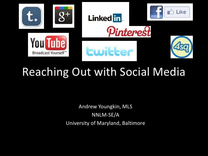 Reaching Out with Social Media             Andrew Youngkin, MLS                   NNLM-SE/A        University of Maryland,...