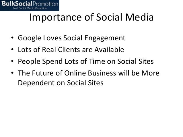Importance of Social Media • • • •  Google Loves Social Engagement Lots of Real Clients are Available People Spend Lots of...