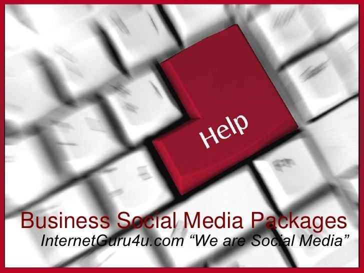 "Business Social Media Packages InternetGuru4u.com ""We are Social Media"""