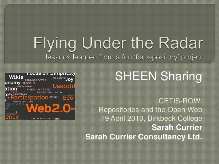 Flying Under the Radarlessons learned from a fun 'faux-pository' project<br />SHEEN Sharing<br />CETIS-ROW:<br />Repositor...