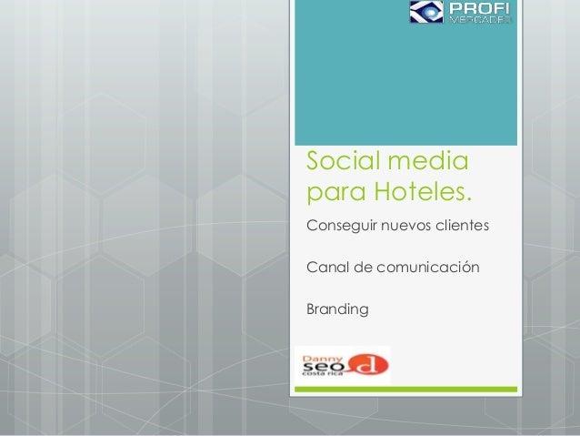 Social media para Hoteles. Conseguir nuevos clientes Canal de comunicación Branding