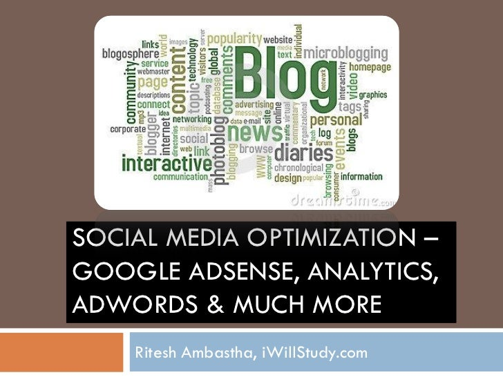 SOCIAL MEDIA OPTIMIZATION –GOOGLE ADSENSE, ANALYTICS,ADWORDS & MUCH MORE    Ritesh Ambastha, iWillStudy.com