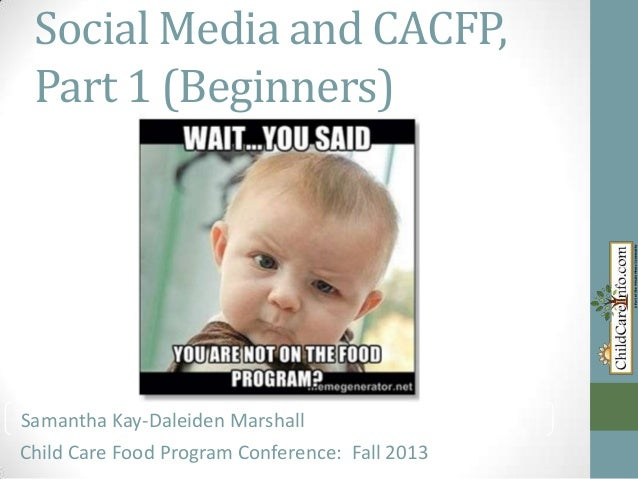 Social Media and CACFP, Part 1 (Beginners)  Samantha Marshall Samantha Kay-Daleiden Kay-Daleiden Marshall Child Care Food ...