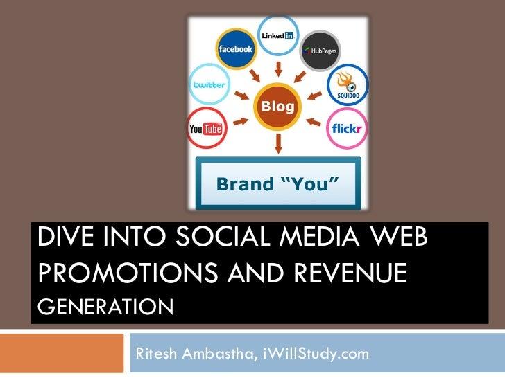 DIVE INTO SOCIAL MEDIA WEBPROMOTIONS AND REVENUEGENERATION       Ritesh Ambastha, iWillStudy.com