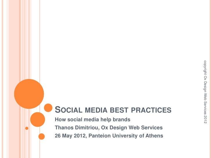 copyright Ox Design Web Services 2012SOCIAL MEDIA BEST PRACTICESHow social media help brandsThanos Dimitriou, Ox Design We...