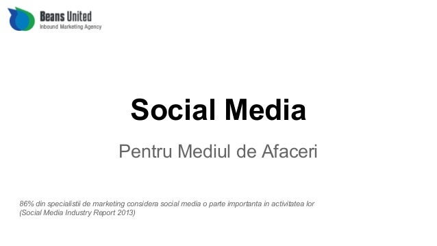 Social Media Pentru Mediul de Afaceri 86% din specialistii de marketing considera social media o parte importanta in activ...
