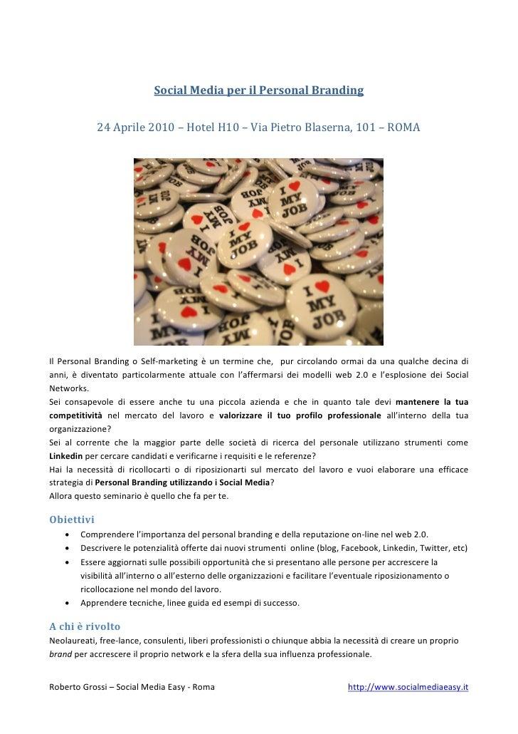 Social Media per il Personal Branding               24 Aprile 2010 – Hotel H10 – Via Pietro Blaserna, 101 – ROMA     Il Pe...