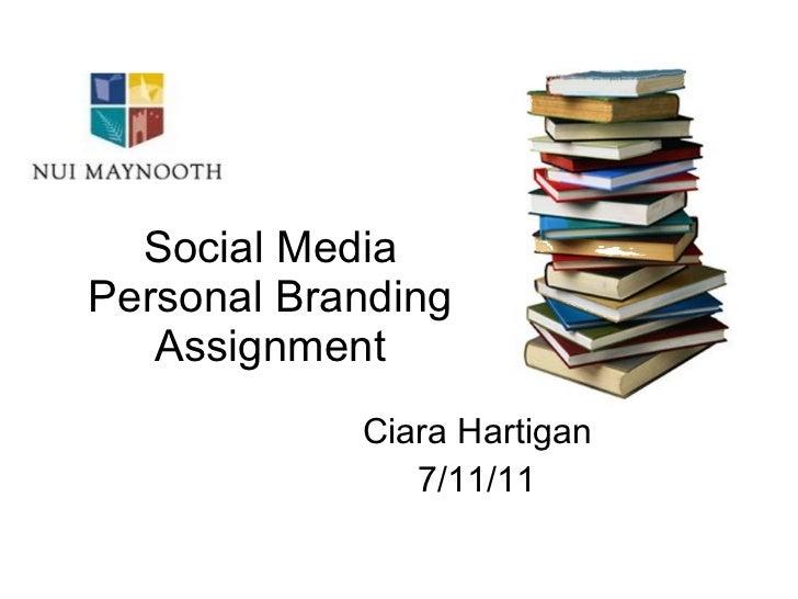 Social Media Personal Branding Assignment Ciara Hartigan 7/11/11