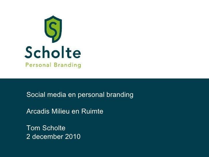 Social media en personal branding Arcadis Milieu en Ruimte Tom Scholte 2 december 2010
