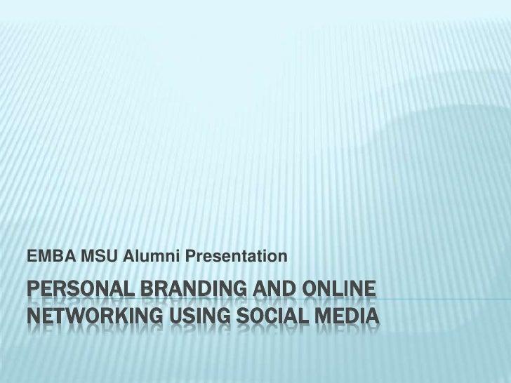 Personal Branding and Online Networking using social media<br />EMBA MSU Alumni Presentation<br />