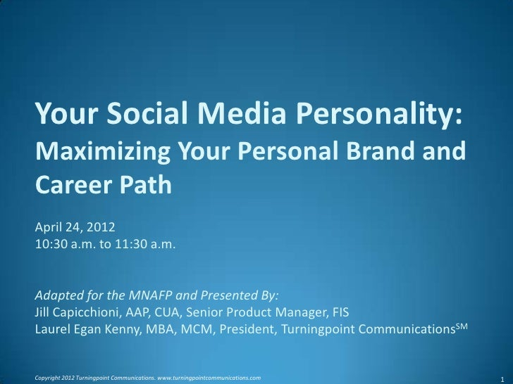 Your Social Media Personality:Maximizing Your Personal Brand andCareer PathApril 24, 201210:30 a.m. to 11:30 a.m.Adapted f...
