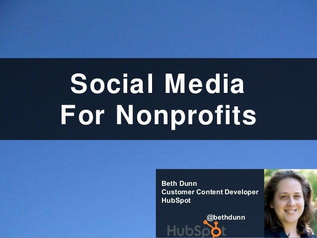 Social Media For Nonprofits Beth Dunn Customer Content Developer HubSpot @bethdunn