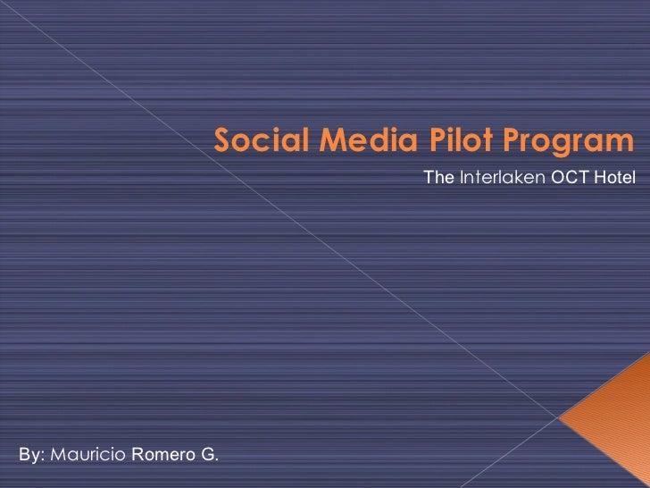 Social Media Pilot Program  The  Interlaken  OCT Hotel By:  Mauricio  Romero G.