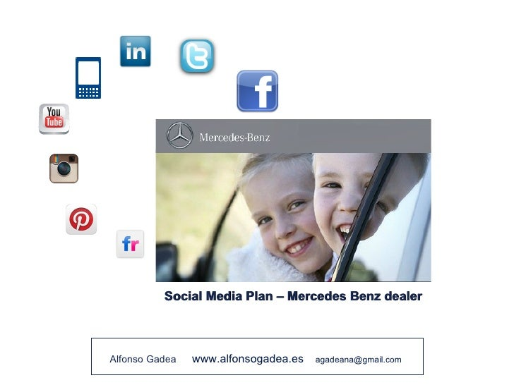 Social Media Plan – Mercedes Benz dealerAlfonso Gadea   www.alfonsogadea.es   agadeana@gmail.com
