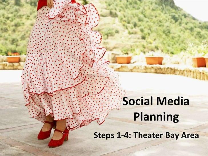 Social Media Planning<br />Steps 1-4: Theater Bay Area<br />