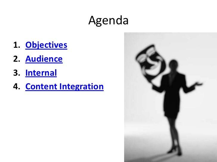 Agenda<br />Objectives<br />Audience<br />Internal<br />Content Integration<br />