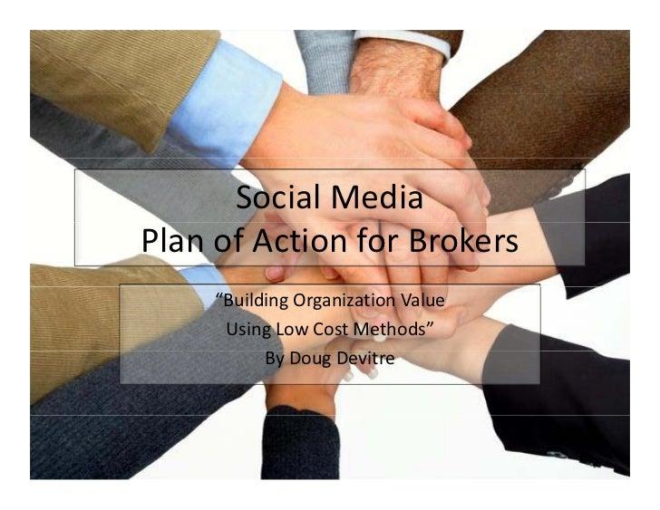 "Social Media PlanofActionforBrokers      ""BuildingOrganizationValue       UsingLowCostMethods""            ByDo..."