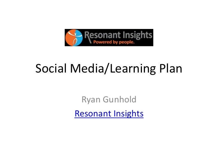 Social Media/Learning Plan       Ryan Gunhold      Resonant Insights