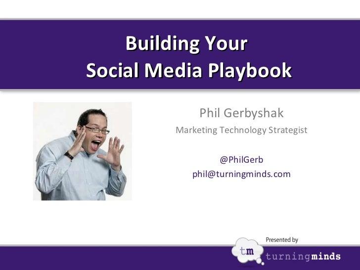 Building Your  Social Media Playbook Phil Gerbyshak Marketing Technology Strategist @PhilGerb [email_address]
