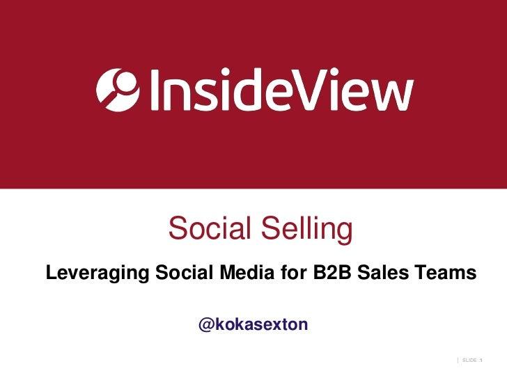 Social SellingLeveraging Social Media for B2B Sales Teams               @kokasexton                                       ...