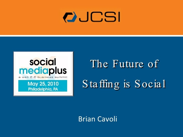 The Future of Staffing is Social<br />Brian Cavoli<br />