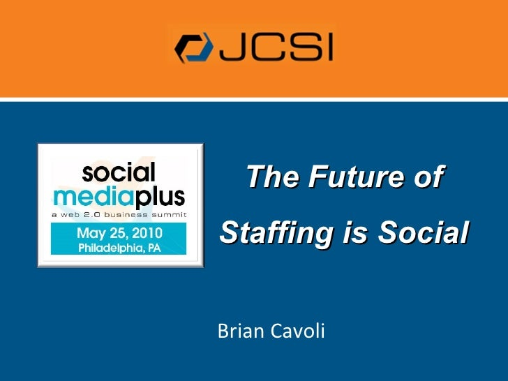 The Future of Staffing is Social Brian Cavoli