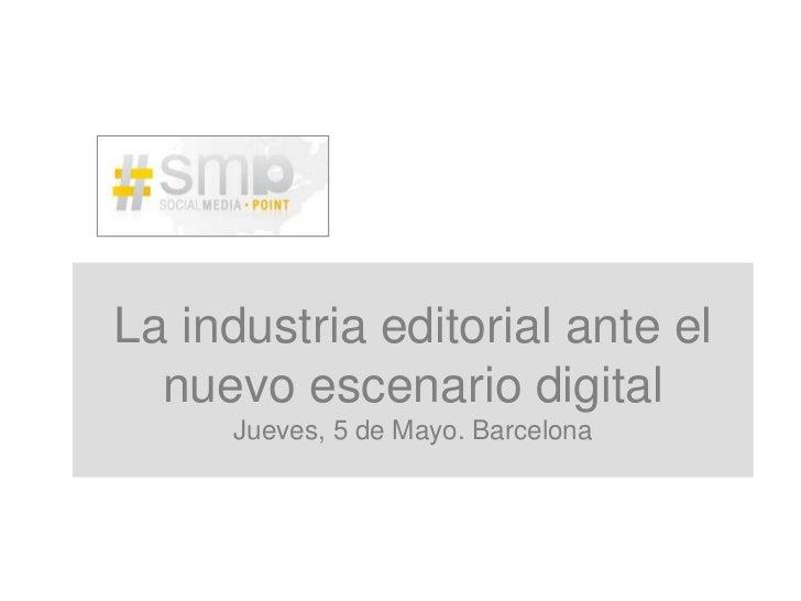 La industria editorial ante el nuevo escenario digitalJueves, 5 de Mayo. Barcelona<br />