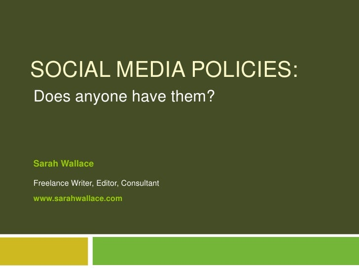 Social Media Policies:<br />Does anyone have them?<br />Sarah WallaceFreelance Writer, Editor, Consultantwww.sarahwallace....